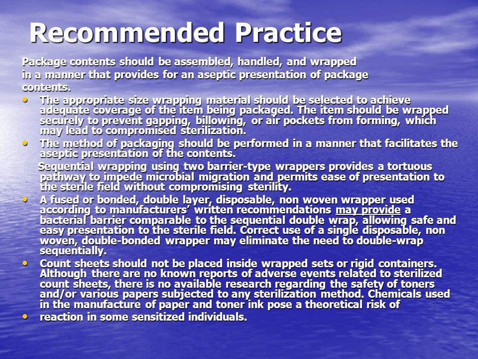 Recommended Practice Package contents should be assembled, handled, and wrapped in a manner that provides for an aseptic presentation of package conte