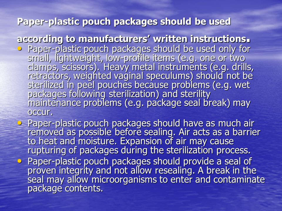Paper-plastic pouch packages should be used according to manufacturers' written instructions. Paper-plastic pouch packages should be used only for sma