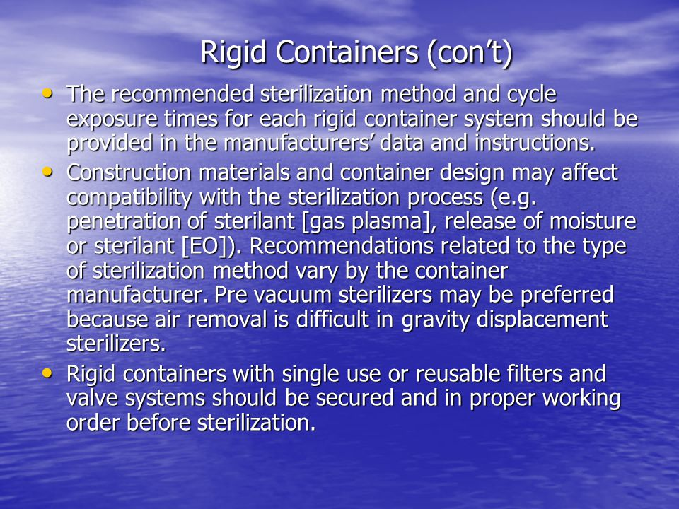 Rigid Containers (con't) The recommended sterilization method and cycle exposure times for each rigid container system should be provided in the manuf