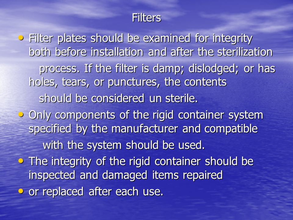 Filters Filter plates should be examined for integrity both before installation and after the sterilization Filter plates should be examined for integ