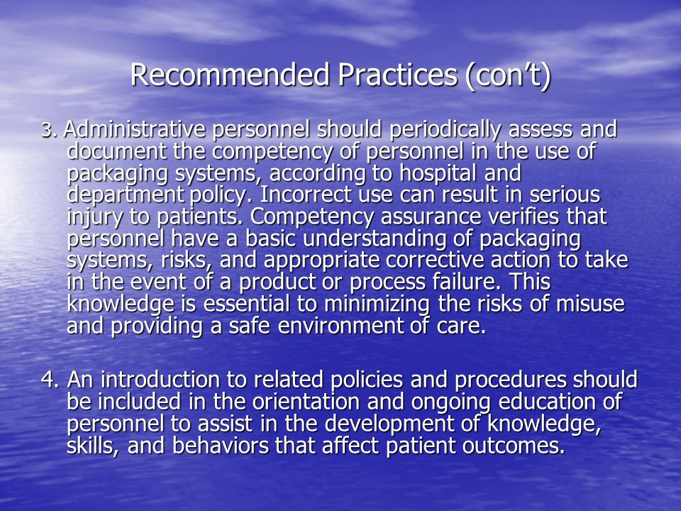 Recommended Practices (con't) 3. Administrative personnel should periodically assess and document the competency of personnel in the use of packaging