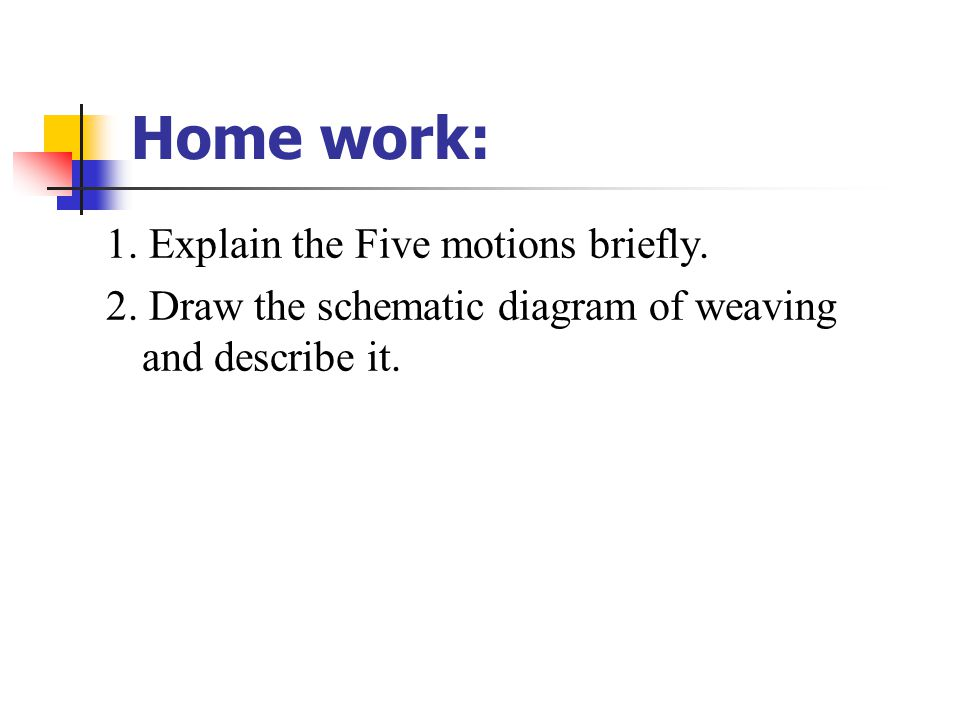 Home work: 1. Explain the Five motions briefly. 2.
