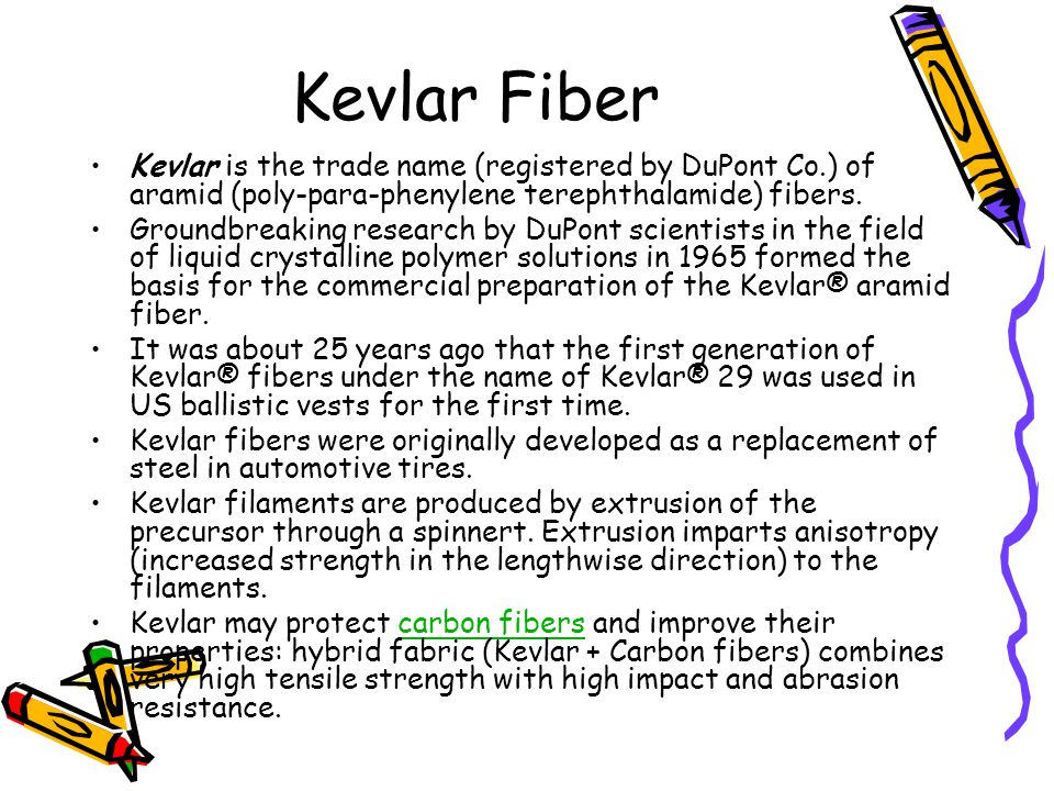 Kevlar Fiber Kevlar is the trade name (registered by DuPont Co.) of aramid (poly-para-phenylene terephthalamide) fibers.