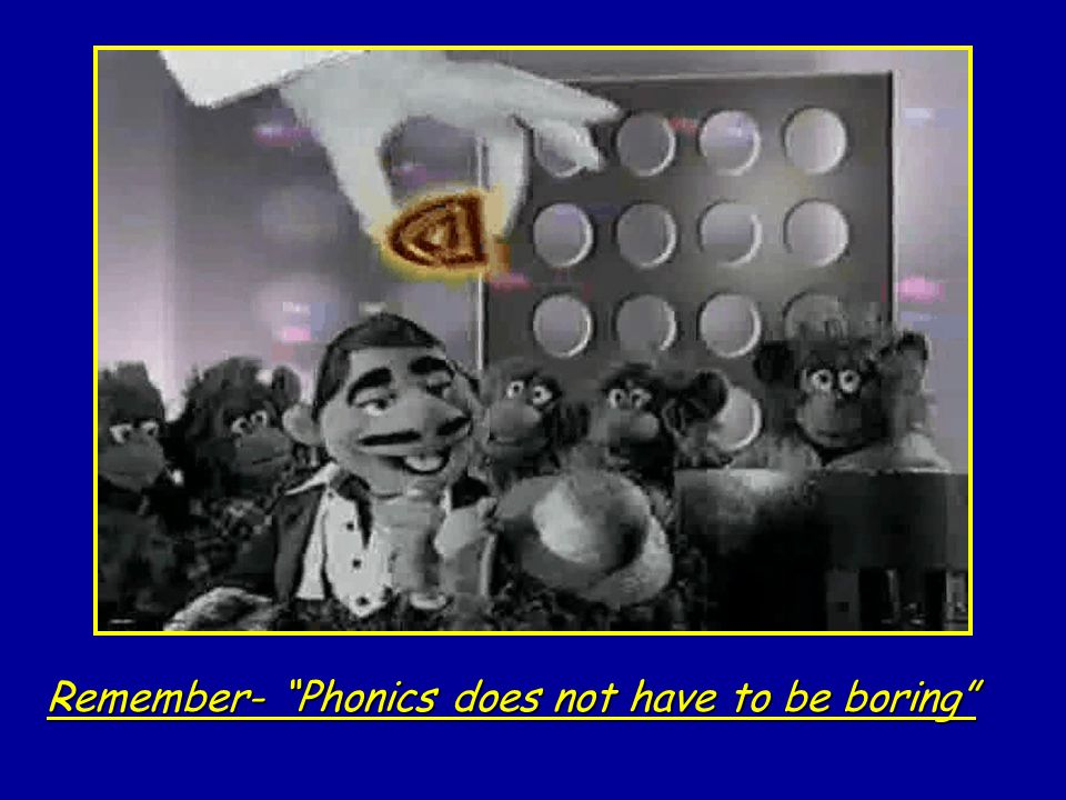 Remember- Phonics does not have to be boring