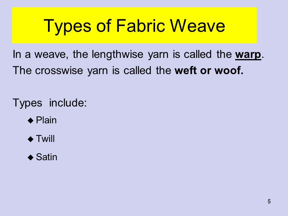 6 Woven Fabric PLAIN u Simplest and most common weave u Warp and weft pass under each other alternately u Design resembles a checkerboard