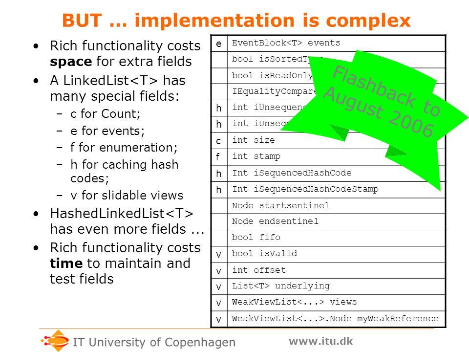 www.itu.dk Example LinkedList code public virtual T Remove() { updatecheck(); if (size == 0) throw new NoSuchItemException( List is empty ); T item = fIFO .
