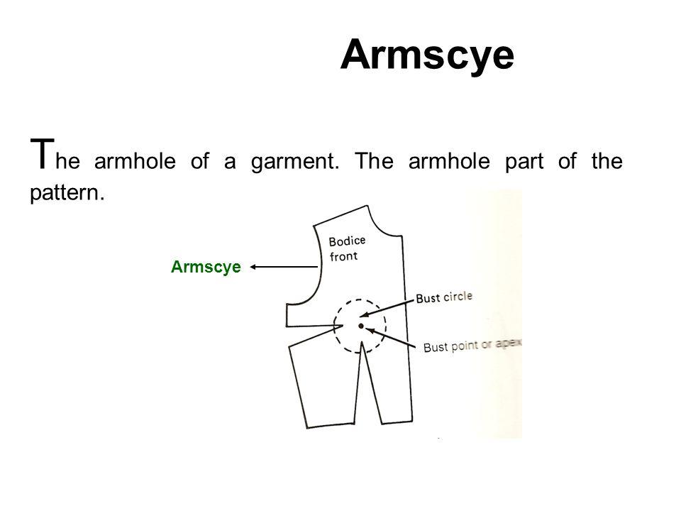 Armscye T he armhole of a garment. The armhole part of the pattern. Armscye