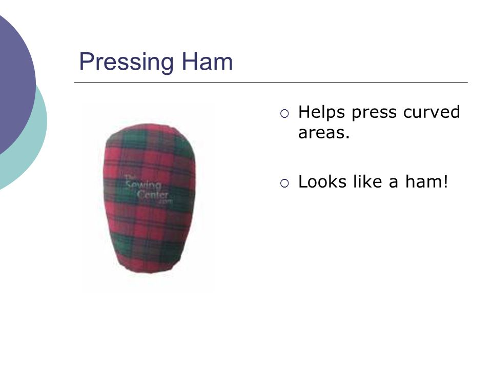 Pressing Ham  Helps press curved areas.  Looks like a ham!