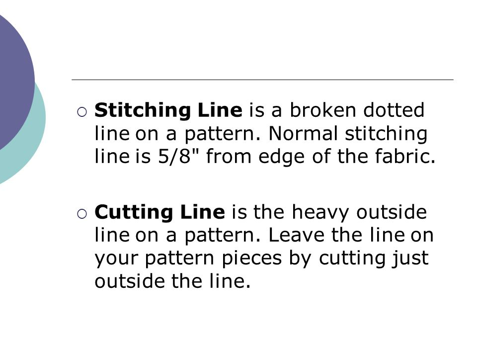 Stitching Line is a broken dotted line on a pattern. Normal stitching line is 5/8