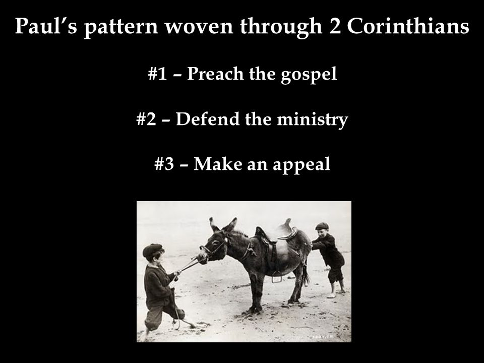 Paul's pattern woven through 2 Corinthians #1 – Preach the gospel #2 – Defend the ministry #3 – Make an appeal