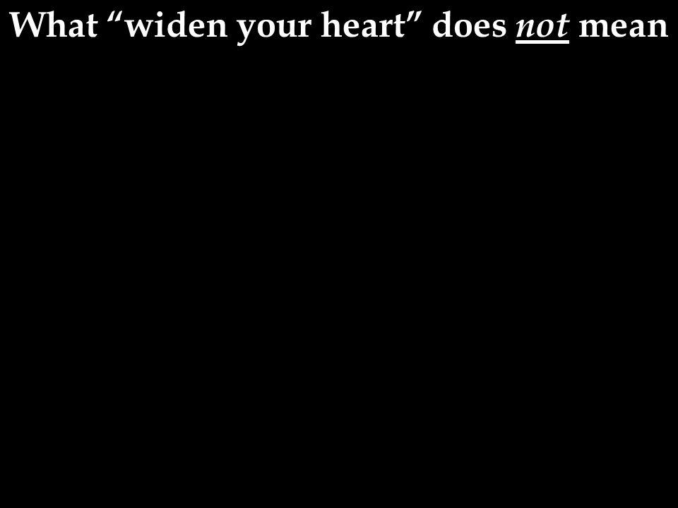What widen your heart does not mean