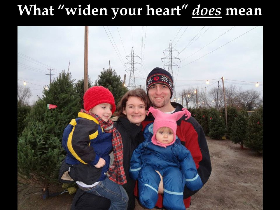 What widen your heart does mean