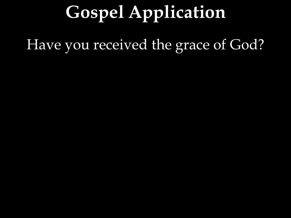 Have you received the grace of God