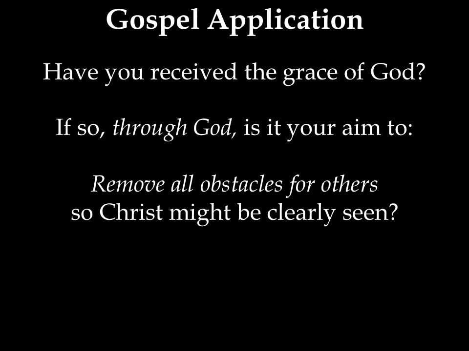 Gospel Application Have you received the grace of God.