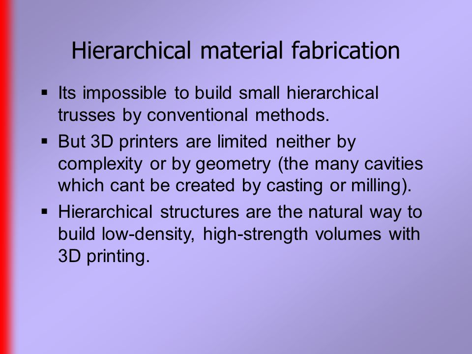 Hierarchical material fabrication  Its impossible to build small hierarchical trusses by conventional methods.
