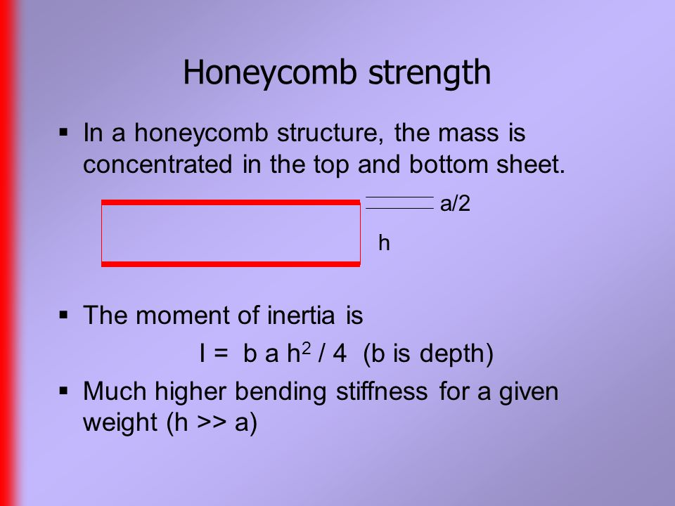 Honeycomb strength  In a honeycomb structure, the mass is concentrated in the top and bottom sheet.