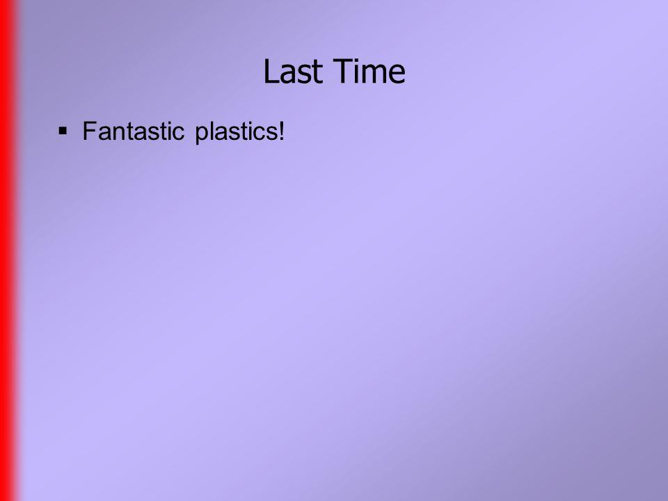 Last Time  Fantastic plastics!