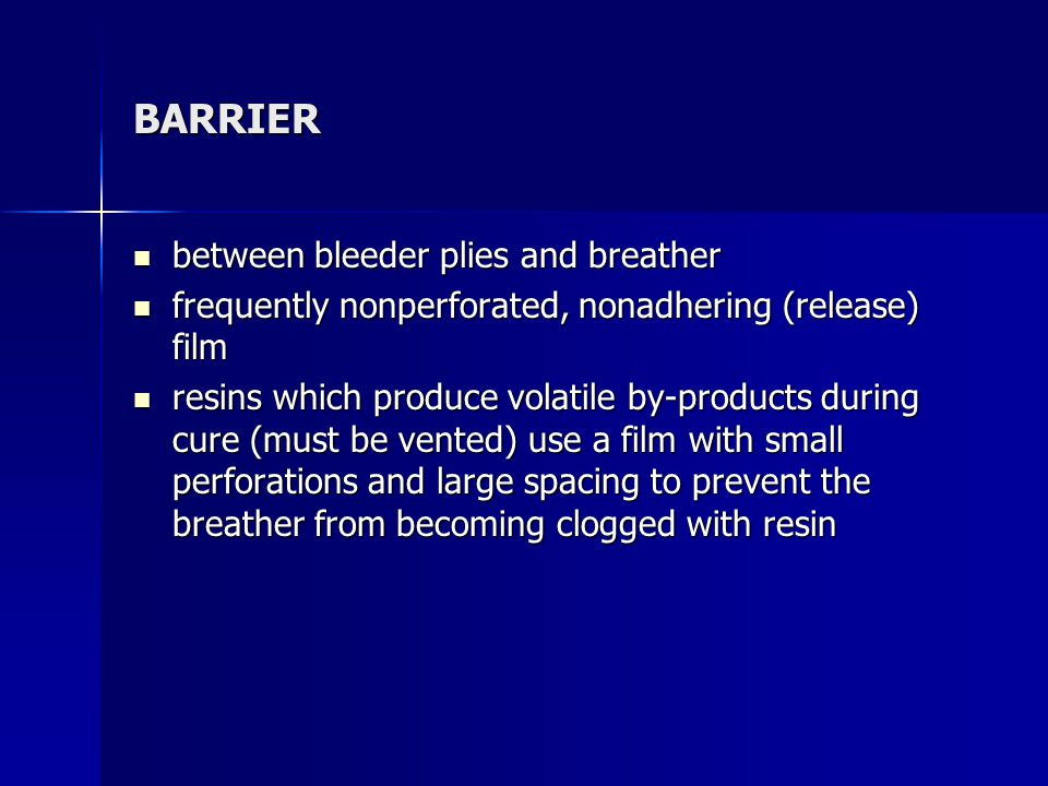 BARRIER between bleeder plies and breather between bleeder plies and breather frequently nonperforated, nonadhering (release) film frequently nonperfo