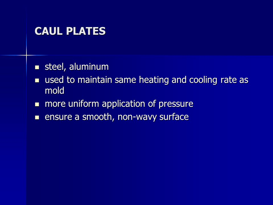 CAUL PLATES steel, aluminum steel, aluminum used to maintain same heating and cooling rate as mold used to maintain same heating and cooling rate as m