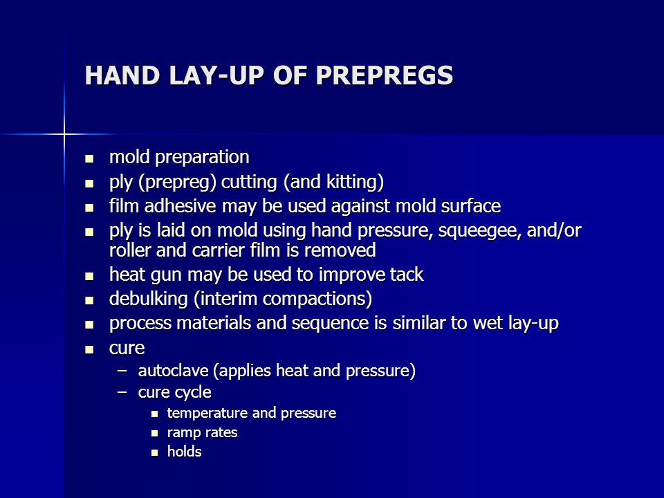 HAND LAY-UP OF PREPREGS mold preparation mold preparation ply (prepreg) cutting (and kitting) ply (prepreg) cutting (and kitting) film adhesive may be