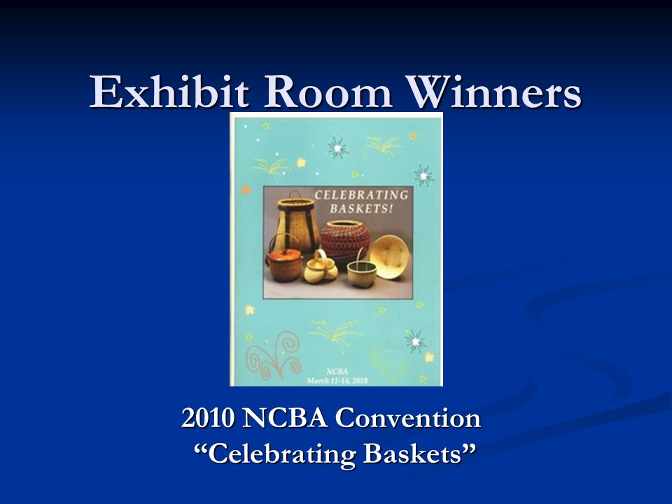 Exhibit Room Winners 2010 NCBA Convention Celebrating Baskets 2010 NCBA Convention Celebrating Baskets