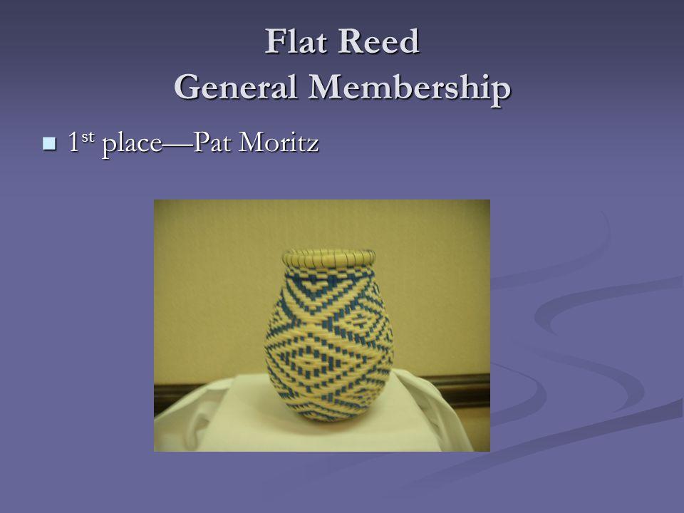 Flat Reed General Membership 1 st place—Pat Moritz 1 st place—Pat Moritz