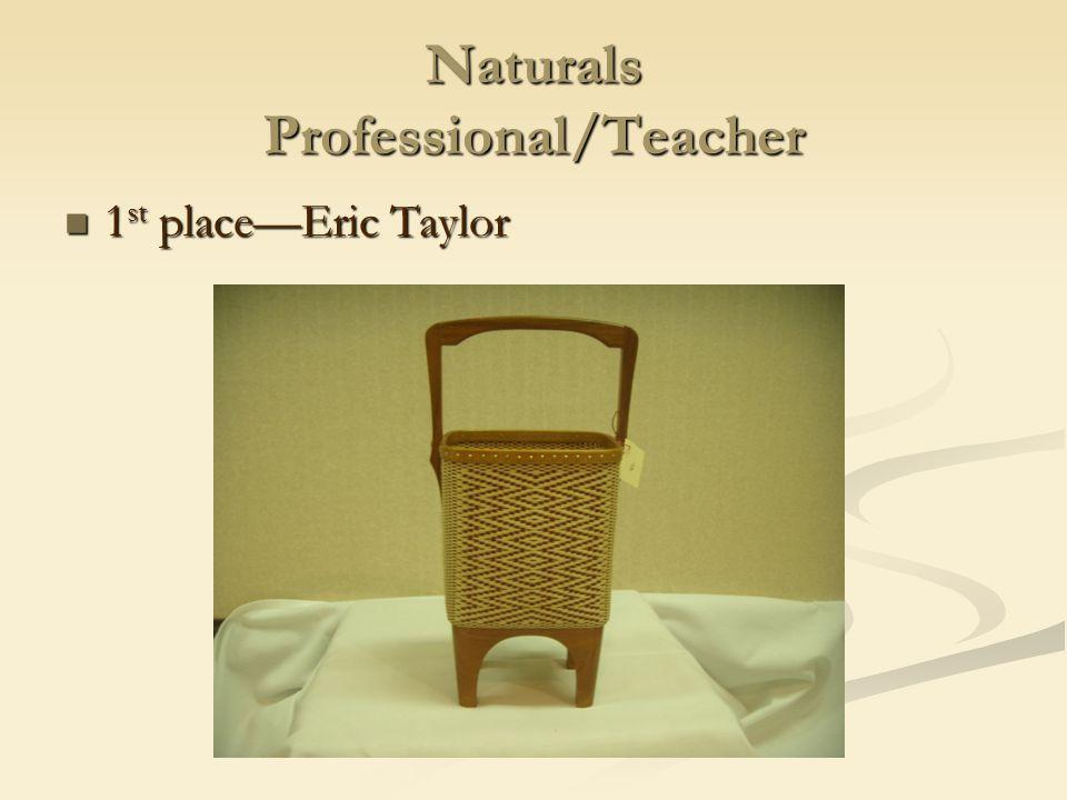 Naturals Professional/Teacher 1 st place—Eric Taylor 1 st place—Eric Taylor