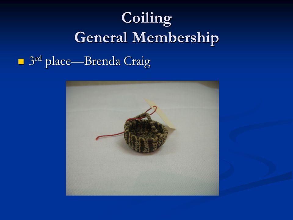 Coiling General Membership 3 rd place—Brenda Craig 3 rd place—Brenda Craig