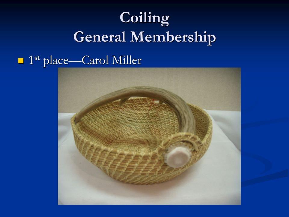 Coiling General Membership 1 st place—Carol Miller 1 st place—Carol Miller