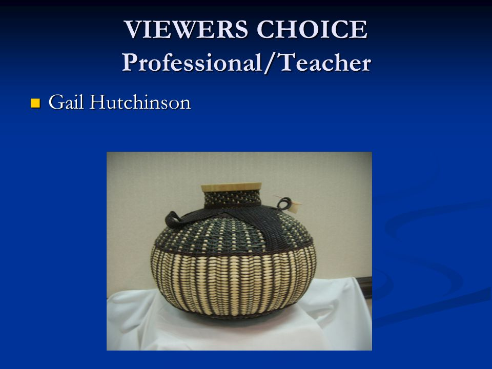 VIEWERS CHOICE Professional/Teacher Gail Hutchinson Gail Hutchinson