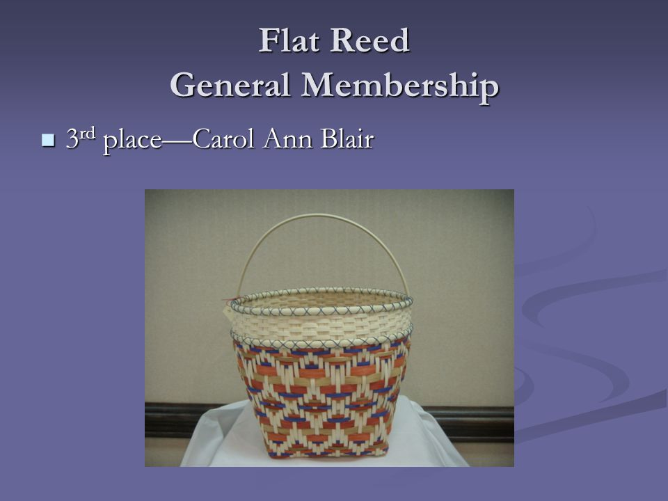Flat Reed General Membership 2 nd place—Thelma Ryan 2 nd place—Thelma Ryan