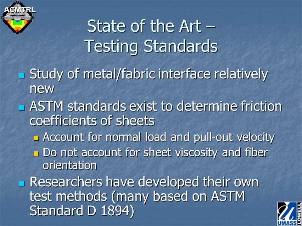 ACMTRL Collaborative Research: James Sherwood Jennifer Gorczyca University of Massachusetts Lowell Collaborators: Northwestern University Enhancing the Understanding of the Fundamental Mechanisms of Thermostamping Woven Composites to Develop a Comprehensive Design Tool NSF Grant Number: DMI- 0331267 NSF/DOE/APC Workshop: Future of Modeling in Composites Molding Processes (Design & Optimization Session) 9-10 June 2004 Arlington, Virginia
