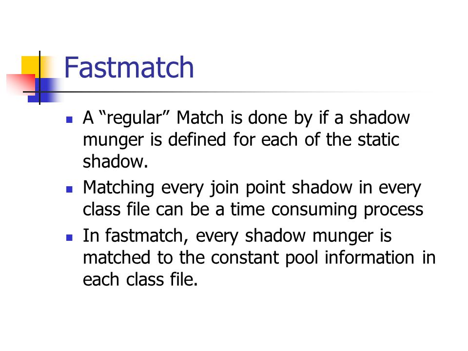 "Fastmatch A ""regular"" Match is done by if a shadow munger is defined for each of the static shadow. Matching every join point shadow in every class fi"