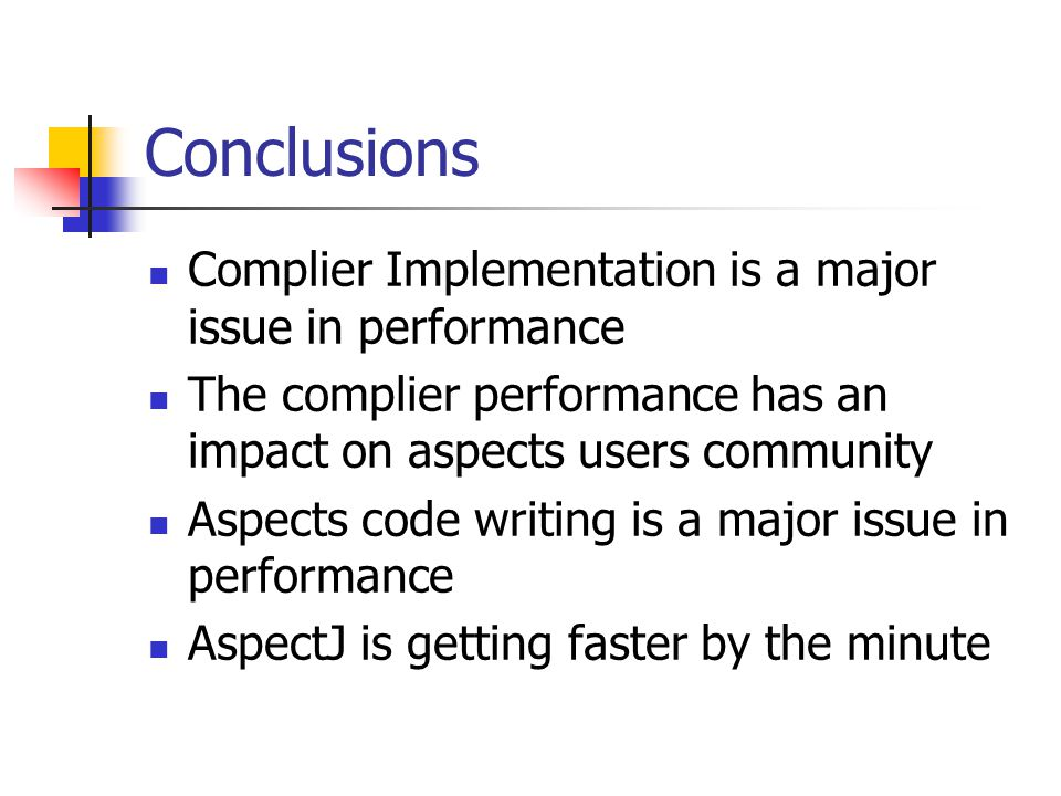 Conclusions Complier Implementation is a major issue in performance The complier performance has an impact on aspects users community Aspects code wri