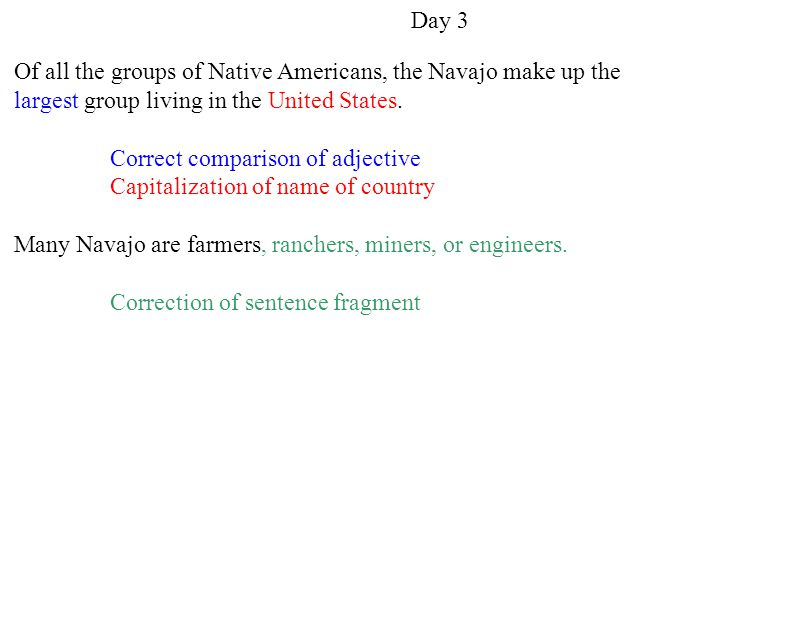 Day 3 Of all the groups of Native Americans, the Navajo make up the largest group living in the United States.