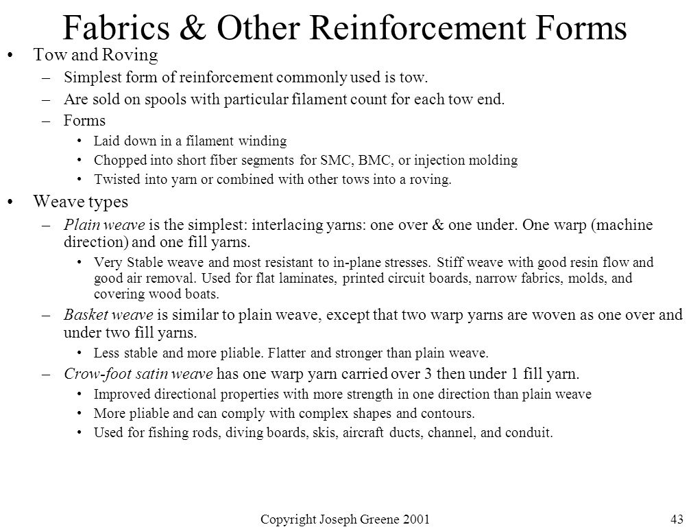 Copyright Joseph Greene 200143 Fabrics & Other Reinforcement Forms Tow and Roving –Simplest form of reinforcement commonly used is tow. –Are sold on s
