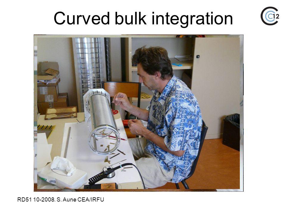 RD51 10-2008. S. Aune CEA/IRFU Curved bulk integration