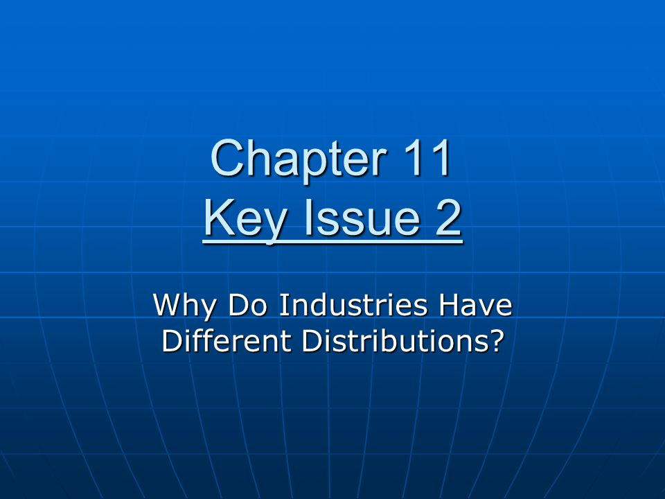 Chapter 11 Key Issue 2 Why Do Industries Have Different Distributions?