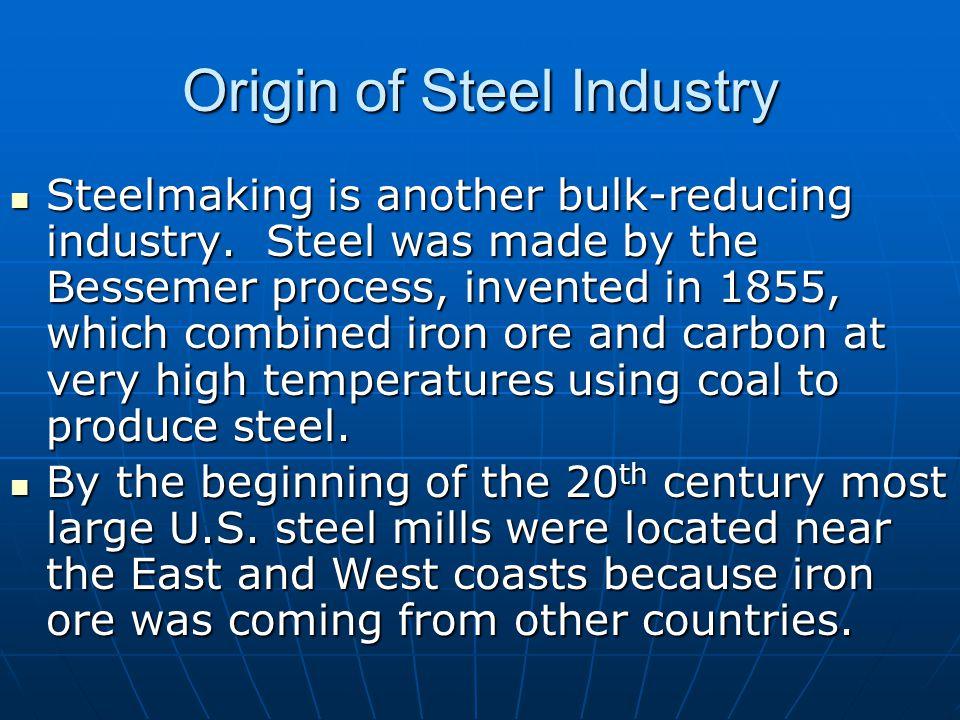 Origin of Steel Industry Steelmaking is another bulk-reducing industry.