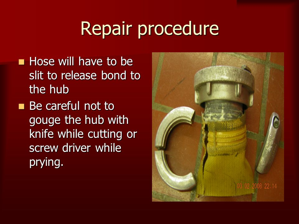 Repair procedure Hose will have to be slit to release bond to the hub Hose will have to be slit to release bond to the hub Be careful not to gouge the