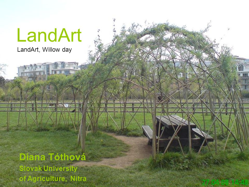 LandArt LandArt, Willow day Diana Tóthová Slovak University of Agriculture, Nitra