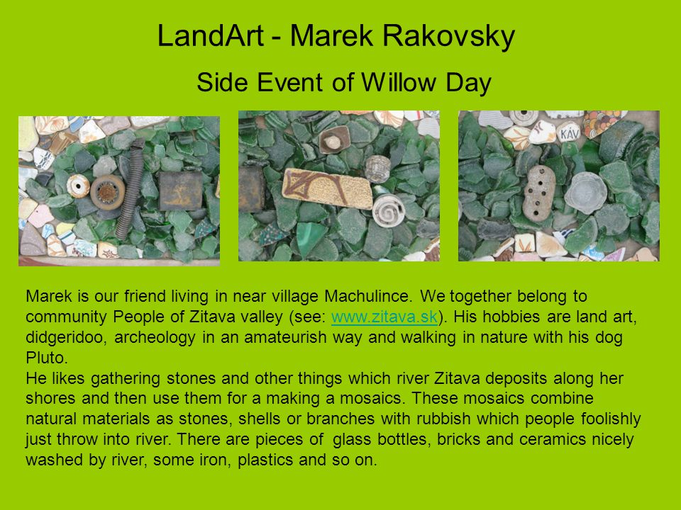 LandArt - Marek Rakovsky Side Event of Willow Day Marek is our friend living in near village Machulince.