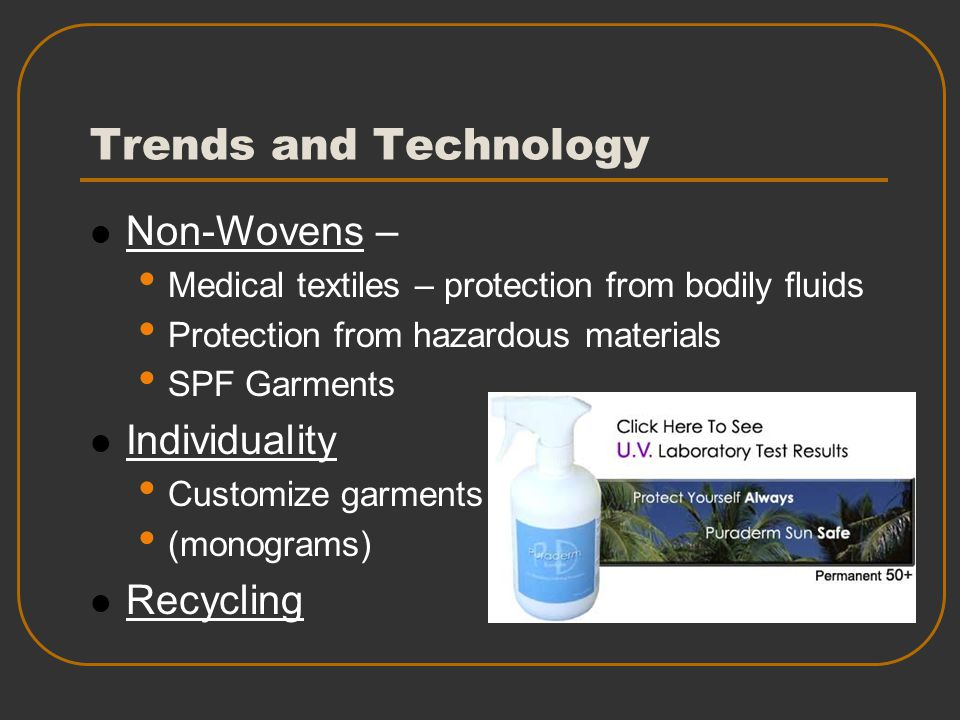 Trends and Technology Non-Wovens – Medical textiles – protection from bodily fluids Protection from hazardous materials SPF Garments Individuality Cus