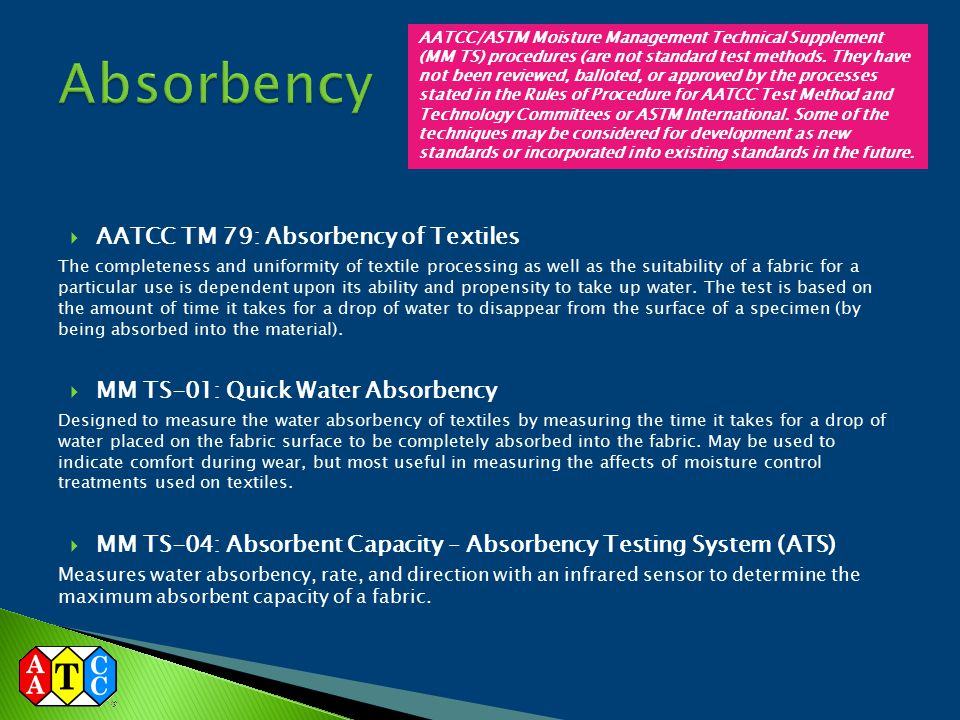  AATCC TM 79: Absorbency of Textiles The completeness and uniformity of textile processing as well as the suitability of a fabric for a particular us