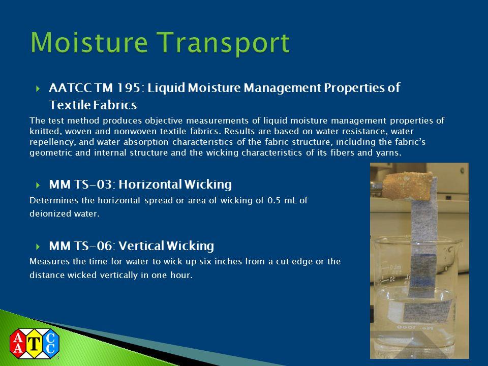  AATCC TM 195: Liquid Moisture Management Properties of Textile Fabrics The test method produces objective measurements of liquid moisture management