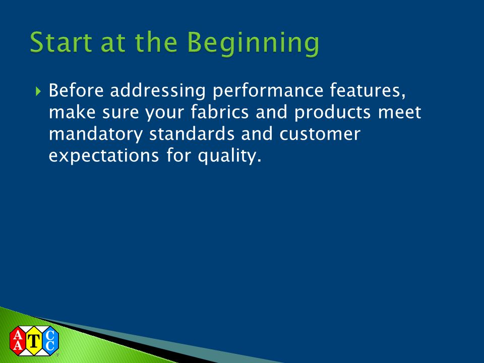  Before addressing performance features, make sure your fabrics and products meet mandatory standards and customer expectations for quality.