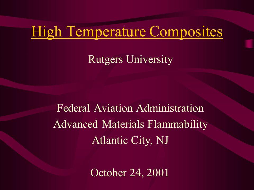 High Temperature Composites Rutgers University Federal Aviation Administration Advanced Materials Flammability Atlantic City, NJ October 24, 2001