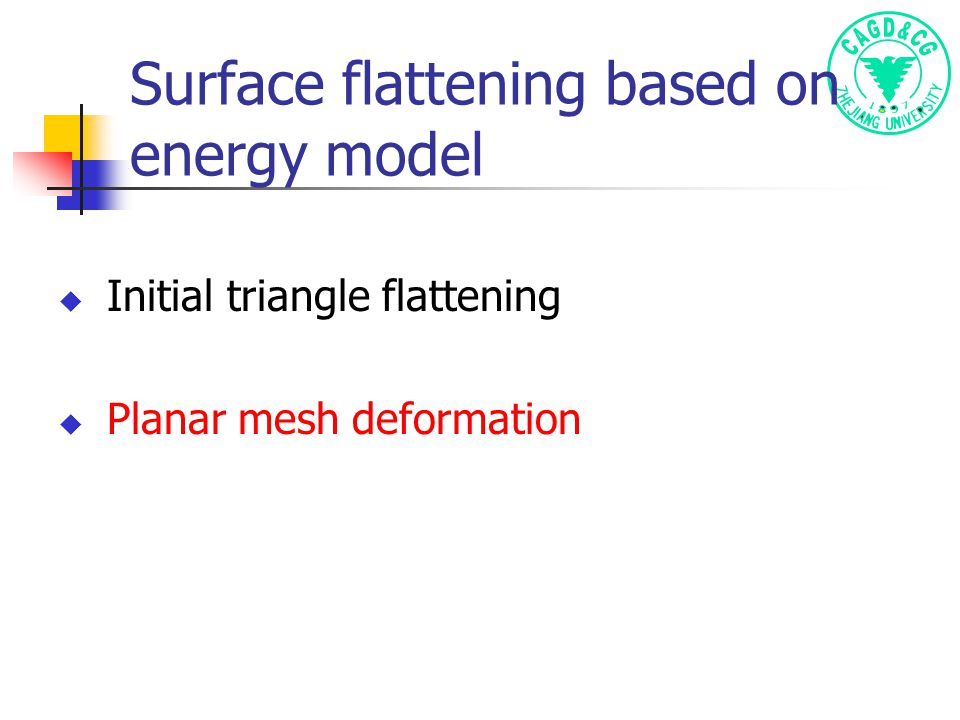 Surface flattening based on energy model  Initial triangle flattening  Planar mesh deformation