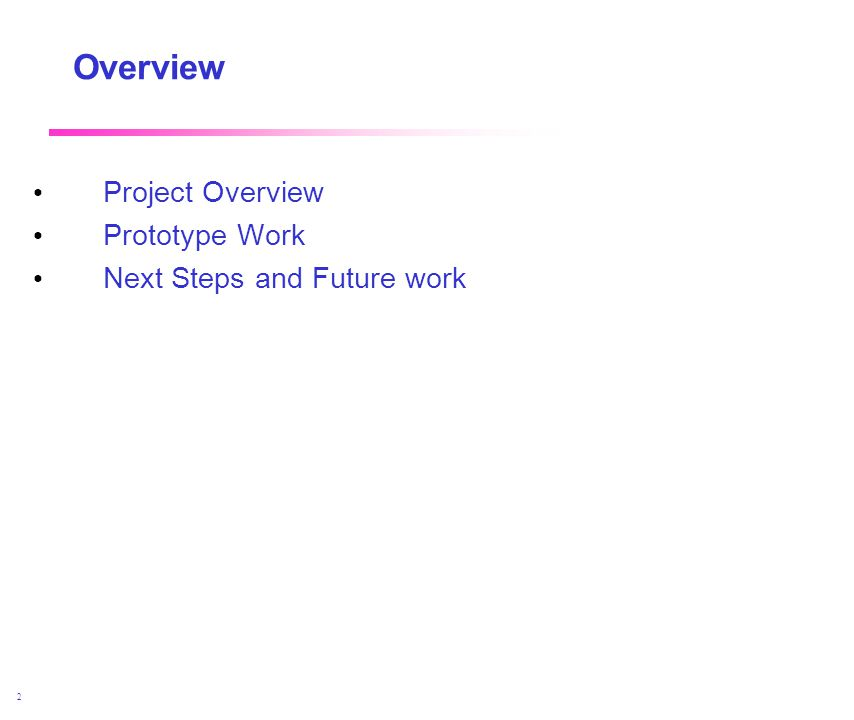 April 2002 2 Overview Project Overview Prototype Work Next Steps and Future work