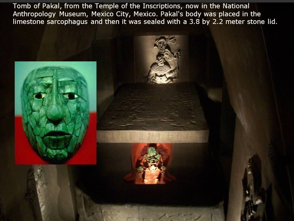 Tomb of Pakal, from the Temple of the Inscriptions, now in the National Anthropology Museum, Mexico City, Mexico. Pakal's body was placed in the limes